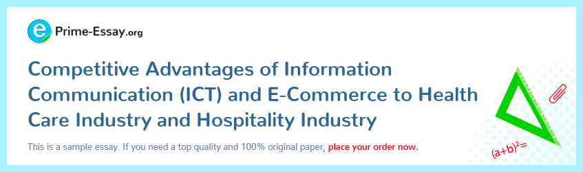Competitive Advantages of Information Communication (ICT) and E-Commerce to Health Care Industry and Hospitality Industry