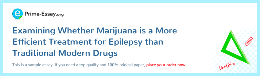 Examining Whether Marijuana is a More Efficient Treatment for Epilepsy than Traditional Modern Drugs