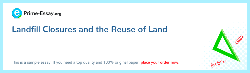 Landfill Closures and the Reuse of Land