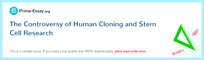 The Controversy of Human Cloning and Stem Cell Research