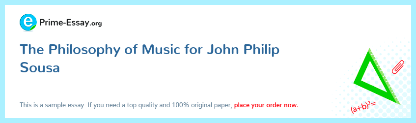 The Philosophy of Music for John Philip Sousa