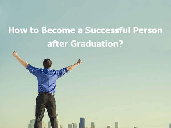 How to Become a Successful Person after Graduation